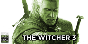 Realitat Real 03: The Witcher 3