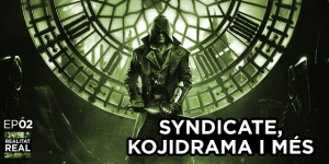 Realitat Real 02: Assassin's Creed Syndicate, Kojidrama i més