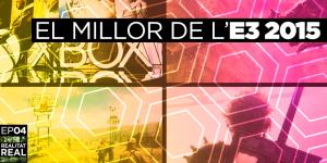 Realitat Real 04: El millor de l'E3 2015